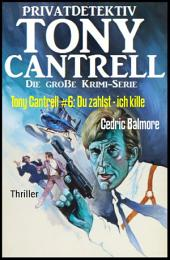 Tony Cantrell #6: Du zahlst - ich kille