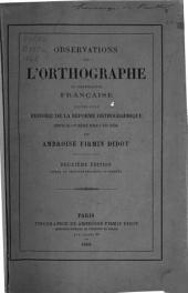 Observations sur l'orthographe ou ortografie française: suivies d'une histoire de la réforme orthographique depuis le XVe siècle jusqu'à nos jours