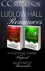Ludlow Hall Romances: Two Christmas Stories: A Film Star, A Baby, And A Proposal and An Affair to Remember