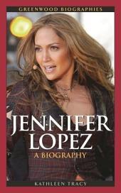 Jennifer Lopez: A Biography