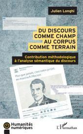 Du discours comme champ au corpus comme terrain: Contribution méthodologique à l'analyse sémantique du discours