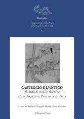 Casteggio e l'antico. 25 anni di studi e ricerche archeologiche in Provincia di Pavia