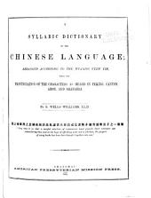 A Syllabic Dictionary of the Chinese Language: Arranged According to the Wu-fang Yuen Yin, with the Pronunciation of the Characters as Heard in Peking, Canton, Amoy, and Shanghai