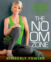 The No OM Zone: A No-Chanting, No-Granola, No-Sanskrit Practical Guide to Yoga
