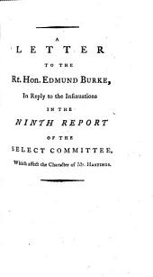 Two Letters to the Rt. Hon. Edmund Burke, in Reply to the Insinuations and Palpable Misrepresentations, in a Pamphlet, Entitled the Ninth Report from the Select Committee,&c.&c