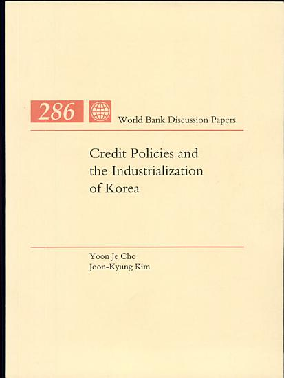 Credit Policies and the Industrialization of Korea PDF