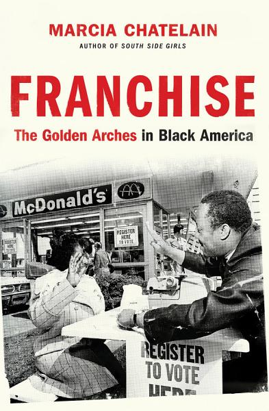 Download Franchise  The Golden Arches in Black America Book