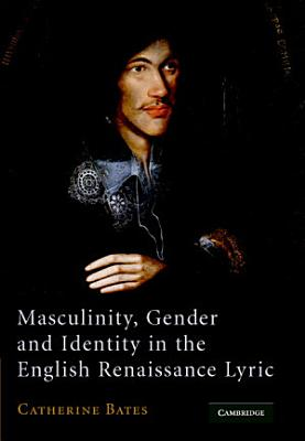 Masculinity  Gender and Identity in the English Renaissance Lyric PDF