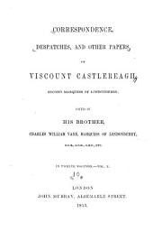 Memoirs and correspondence of Viscount Castlereagh, second Marquess of Londonderry: Volume 10