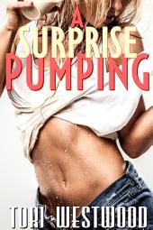 A Surprise Pumping: Dubcon Lactation Erotica