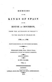 Memoirs of the Kings of Spain of the House of Bourbon: From the Accession of Philip V. to the Death of Charles III. 1700 to 1788. Drawn from the Original and Unpublished Documents, Volume 1