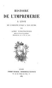 Histoire de l'imprimerie à Lyon de l'origine jusqu'à nos jours