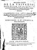Segunda parte de la Universal Redencion [of which pt. 1 is by F. Hernandez Blasco], en la qual se contienen los hechos de los sagrados Apostoles, sus persecuciones, y varios sucessos de la Iglesia militante. [In verse.]