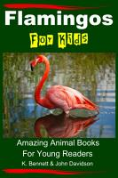 Flamingos For Kids   Amazing Animal Books For Young Readers PDF