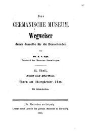 Das Germanische Museum: Wegweiser durch dasselbe für die Besuchenden. Kunst und Alterthum : Thurm am Thiergärtner-Thor, Band 2