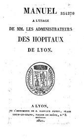 Manuel a l'Usage de Mm. Les Administrateurs des Hopitaux de Lyon