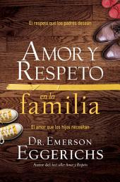 Amor y respeto en la familia: El respeto que los padres desean, el amor que los hijos necesitan