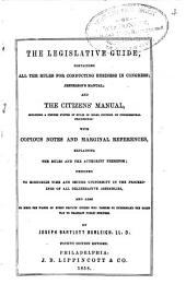 Legislative Guide: Containing All the Rules for Conducting Business in Congress; Jefferson's Manual & The Citizen's Manual