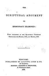 The Scriptural Argument for Episcopacy Examined: First Published in the Quarterly Christian Spectator for March, 1834, and March, 1835