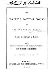 The Complete Poetical Works of William Cullen Bryant. Collected and Arranged by Himself. With an Introductory Essay on His Genius and Writings by George Gilfillan, Etc. [With Plates.]