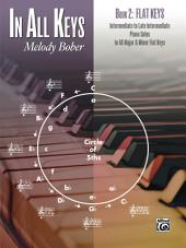 In All Keys, Book 2 - Flat Keys: Intermediate to Late Intermediate Piano Solos in All Major and Minor Flat Keys