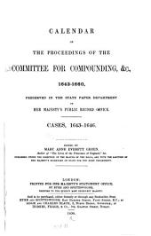 Calendar of the Proceedings of the Committee for Compounding, &c., 1643-1660: Cases, 1643-1646
