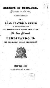 Roberto di Costanzo: dramma in due atti : da rappresentarsi nel Real Teatro S. Carlo la sera de'30 maggio 1839