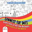 Dot To Dot Books For Kids Ages 4-8. Connect the Dots Exercises of All the Animals and Insects of the World. Dot Activity Book for Boys and Girls.