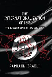 The Internationalization of ISIS: The Muslim State in Iraq and Syria