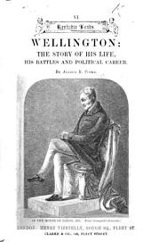 Wellington: the story of his life, his battles and political career. [With plates, including portraits.]