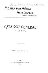Mostra dell'antica arte senese: Aprile-agosto 1904. Catalogo generale illustrato