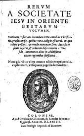 Rerum a Societate Iesu in Oriente gestarum volumen, continens historiam, iucundam lectu omnibus christianis, ... Nunc pluribus vltra omnes editiones priores locupletatum, vt sequens pagella demonstrat