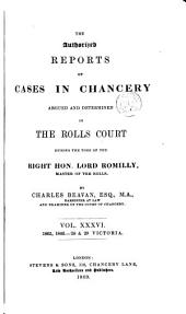 Reports of Cases in Chancery, Argued and Determined in the Rolls Court During the Time of Lord Langdale, Master of the Rolls. [1838-1866]: Volume 36