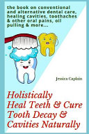 Holistically Heal Teeth   Cure Tooth Decay   Cavities Naturally PDF