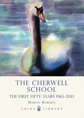 The Cherwell School: The First Fifty Years 1963–2013