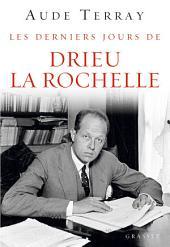 Les derniers jours de Drieu La Rochelle: Les derniers jours (6 août 1944 - 15 mars 1945)
