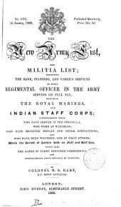 THE NEW ARMY LIST, AND MILITIA LIST; EXHIBITING THE RANK, STANDIN, AND VARIOUS SERVICES OF EVERY REGIMENTAL OFFICER IN THE ARMY SERVING ON FULL PAY, INCLUDING THE ROYAL MARINES AND INDIAN STAFF CORPS;