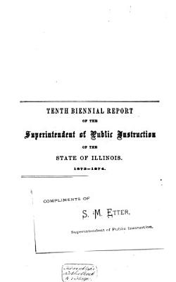 Tenth Biennial Report of the Superintendant of Public Instruction of the State of Illinois PDF