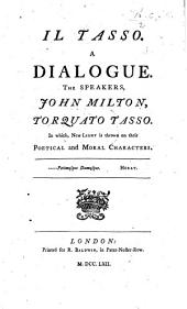 Il Tasso. A dialogue. The Speakers John Milton, Torquato Tasso in which new light is thrown on their poetical and moral characters