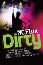 Dirty: The confessions of a reformed drug addict and soccer hooligan who made it big on the dance scene