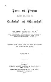 Papers and Pedigrees Mainly Relating to Cumberland and Westmorland: Volume 1