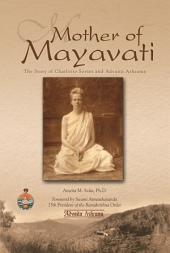 Mother of Mayavati: The Story of Charlotte Sevier and Advaita Ashrama