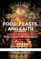 Food  Feasts  and Faith  An Encyclopedia of Food Culture in World Religions  2 volumes  PDF