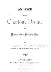 An Hour with Charlotte Bronté: Or, Flowers from a Yorkshire Moor