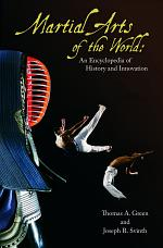 Martial Arts of the World: An Encyclopedia of History and Innovation [2 volumes]