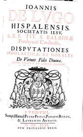 Disputationes scholasticae et morales: de virtute fidei divinae ...