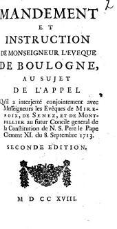 Mandement et Instruction de Monseigneur l'Eveque de Boulogne, au sujet de l'Appel qu'il a interjetté conjointement avec Messeigneurs les Evêques de Mirepoix, de Senez et de Montpellier au futur Concile general de la Constitution de N.S. Pere le Pape Clement XI. du septembre 1713