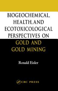 Biogeochemical  Health  and Ecotoxicological Perspectives on Gold and Gold Mining
