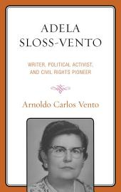 Adela Sloss-Vento: Writer, Political Activist, and Civil Rights Pioneer