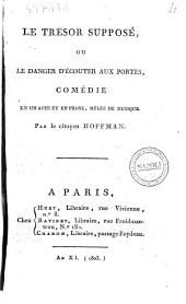 Le trésor supposé, ou le Danger d'écouter aux portes, comédie en un acte et en prose, mêlée de musique, par le citoyen Hoffman